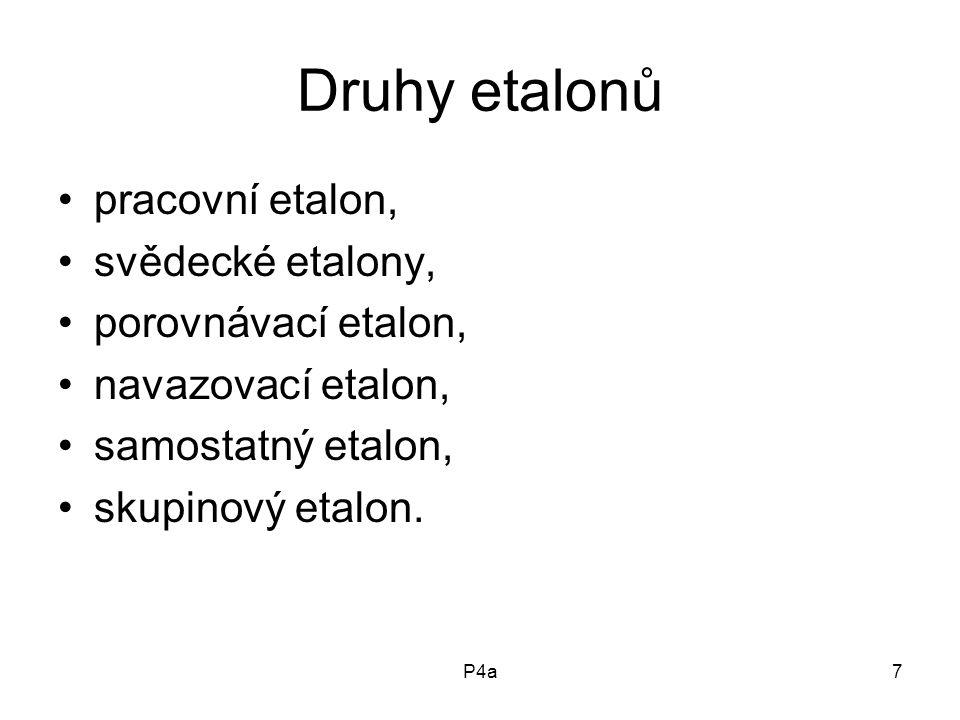 P4a7 Druhy etalonů pracovní etalon, svědecké etalony, porovnávací etalon, navazovací etalon, samostatný etalon, skupinový etalon.