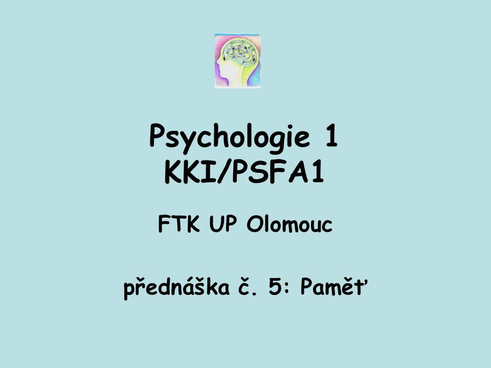 Psychologie 1 KKI/PSFA1 FTK UP Olomouc přednáška č. 5: Paměť