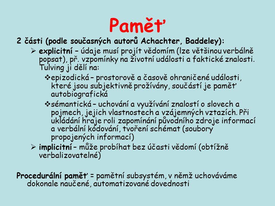 Paměť 2 části (podle současných autorů Achachter, Baddeley):  explicitní – údaje musí projít vědomím (lze většinou verbálně popsat), př. vzpomínky na