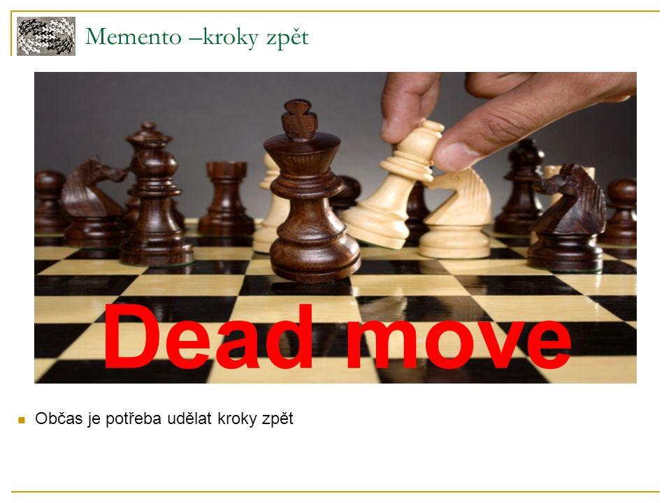 Občas je potřeba udělat kroky zpět Memento –kroky zpět Dead move