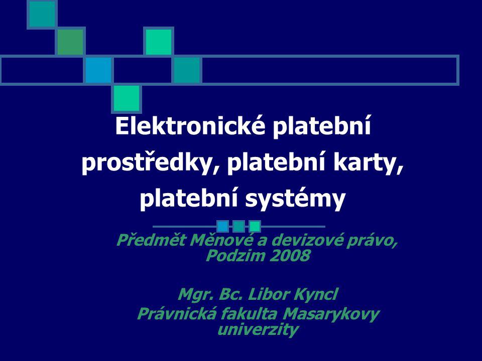Elektronické platební prostředky, platební karty, platební systémy Předmět Měnové a devizové právo, Podzim 2008 Mgr.
