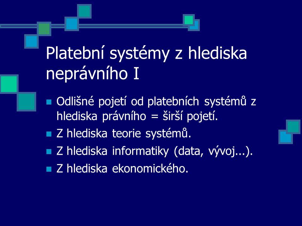 Platební systémy z hlediska neprávního I Odlišné pojetí od platebních systémů z hlediska právního = širší pojetí.