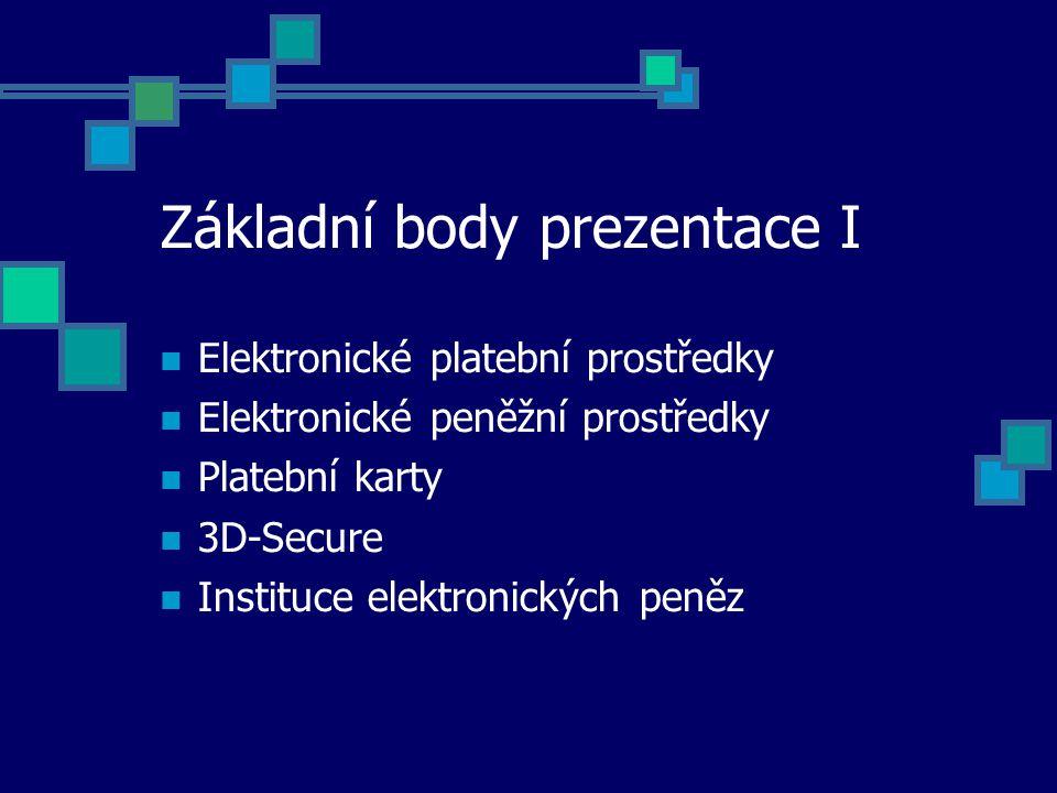Základní body prezentace I Elektronické platební prostředky Elektronické peněžní prostředky Platební karty 3D-Secure Instituce elektronických peněz