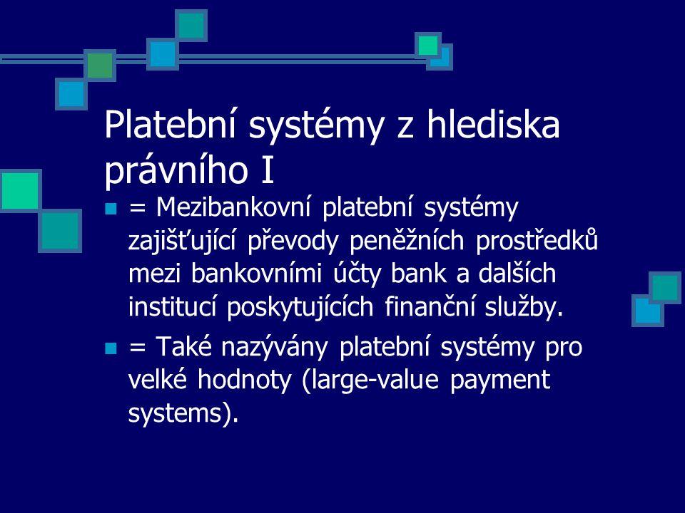 Platební systémy z hlediska právního I = Mezibankovní platební systémy zajišťující převody peněžních prostředků mezi bankovními účty bank a dalších institucí poskytujících finanční služby.