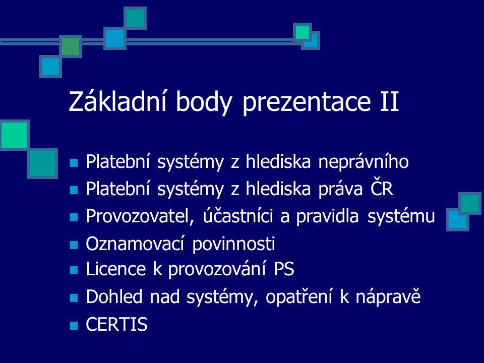 Oznamovací povinnost provozovatele I § 28 ZPS oznamuje ČNB písemně bez zbytečného odkladu: - změna názvu, sídla, místa podnikání kteréhokoli z účastníků systému - snížení počtu účastníků systému