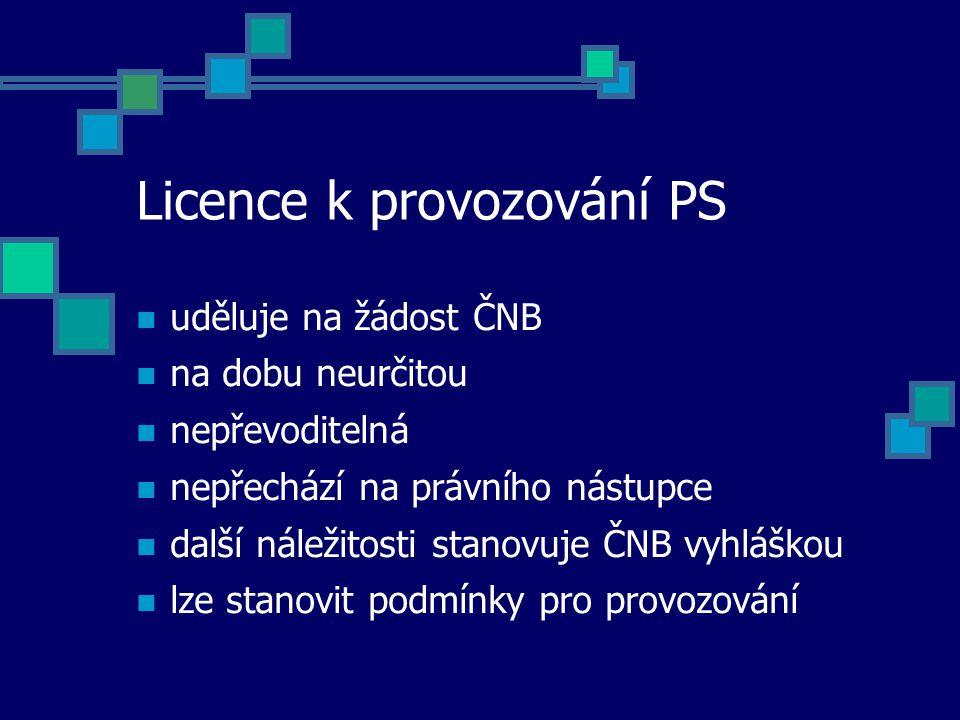 Licence k provozování PS uděluje na žádost ČNB na dobu neurčitou nepřevoditelná nepřechází na právního nástupce další náležitosti stanovuje ČNB vyhláškou lze stanovit podmínky pro provozování
