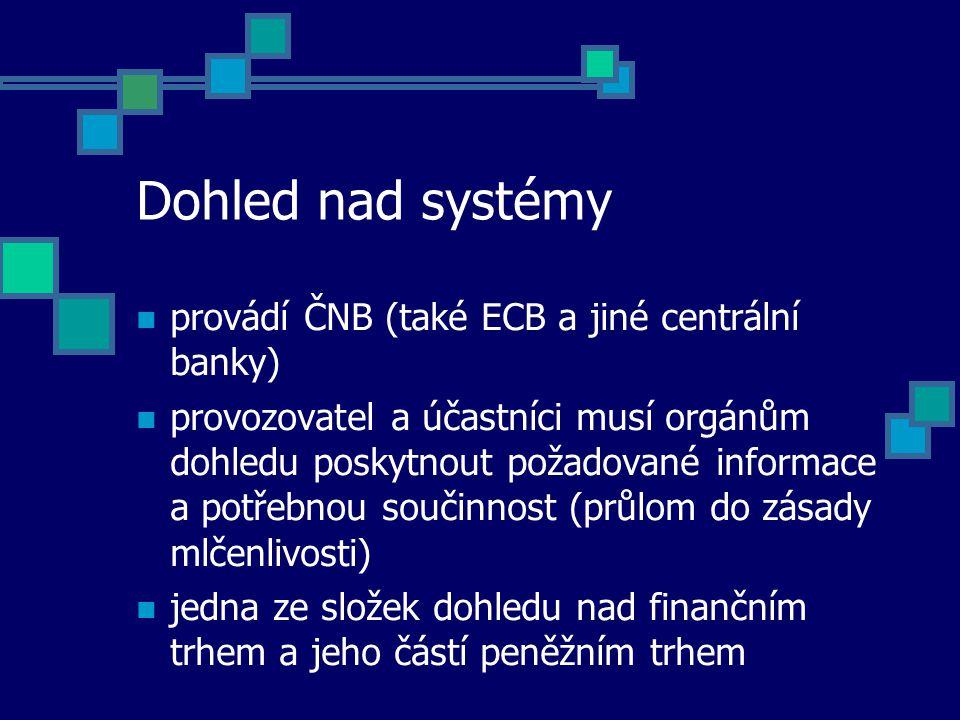 Dohled nad systémy provádí ČNB (také ECB a jiné centrální banky) provozovatel a účastníci musí orgánům dohledu poskytnout požadované informace a potřebnou součinnost (průlom do zásady mlčenlivosti) jedna ze složek dohledu nad finančním trhem a jeho částí peněžním trhem