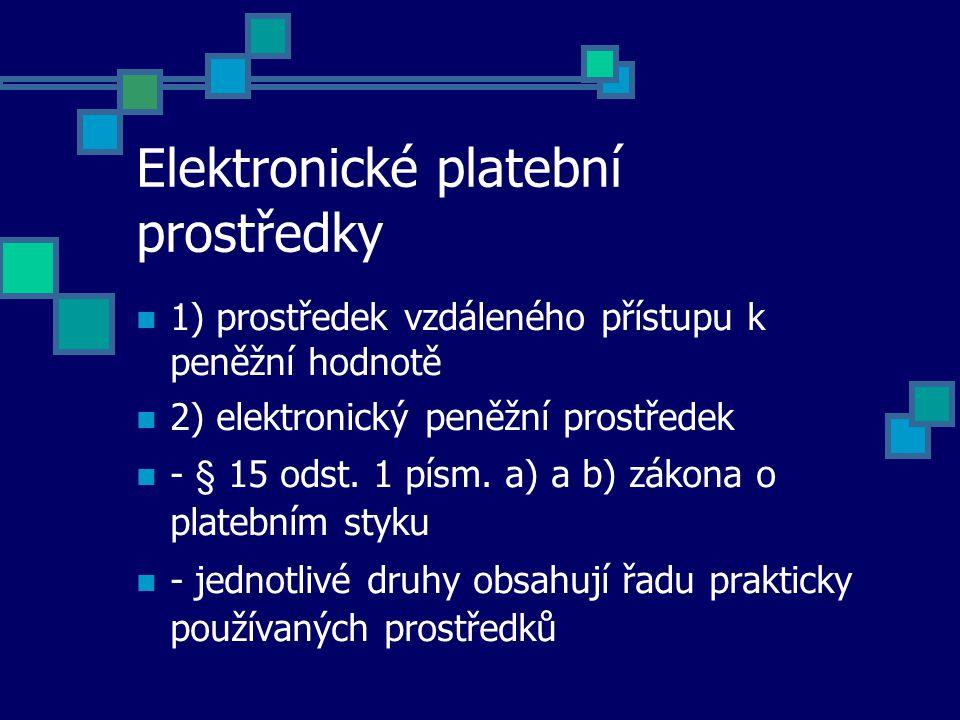 Elektronické platební prostředky 1) prostředek vzdáleného přístupu k peněžní hodnotě 2) elektronický peněžní prostředek - § 15 odst.