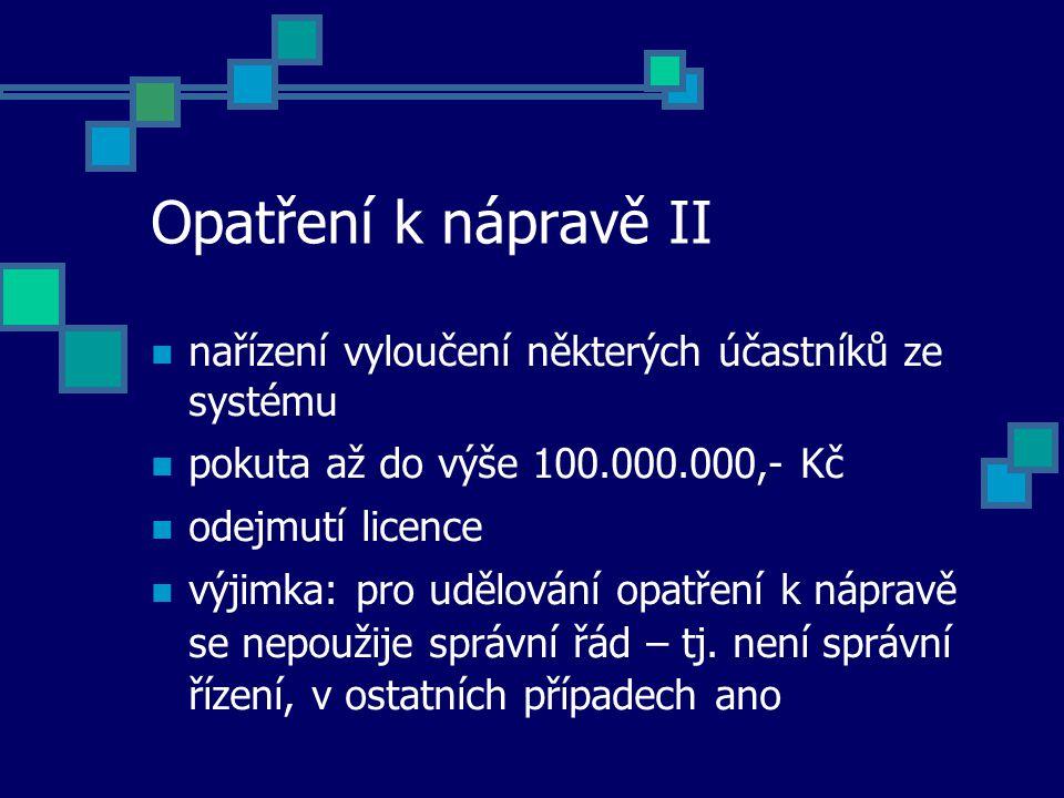Opatření k nápravě II nařízení vyloučení některých účastníků ze systému pokuta až do výše 100.000.000,- Kč odejmutí licence výjimka: pro udělování opatření k nápravě se nepoužije správní řád – tj.