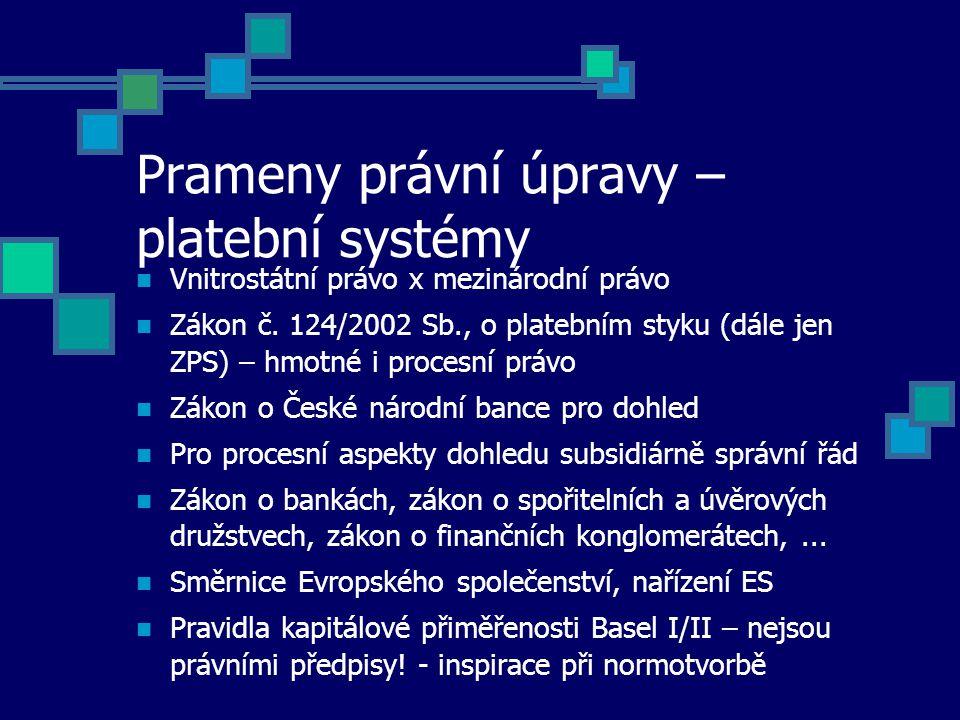 Prameny právní úpravy – platební systémy Vnitrostátní právo x mezinárodní právo Zákon č.