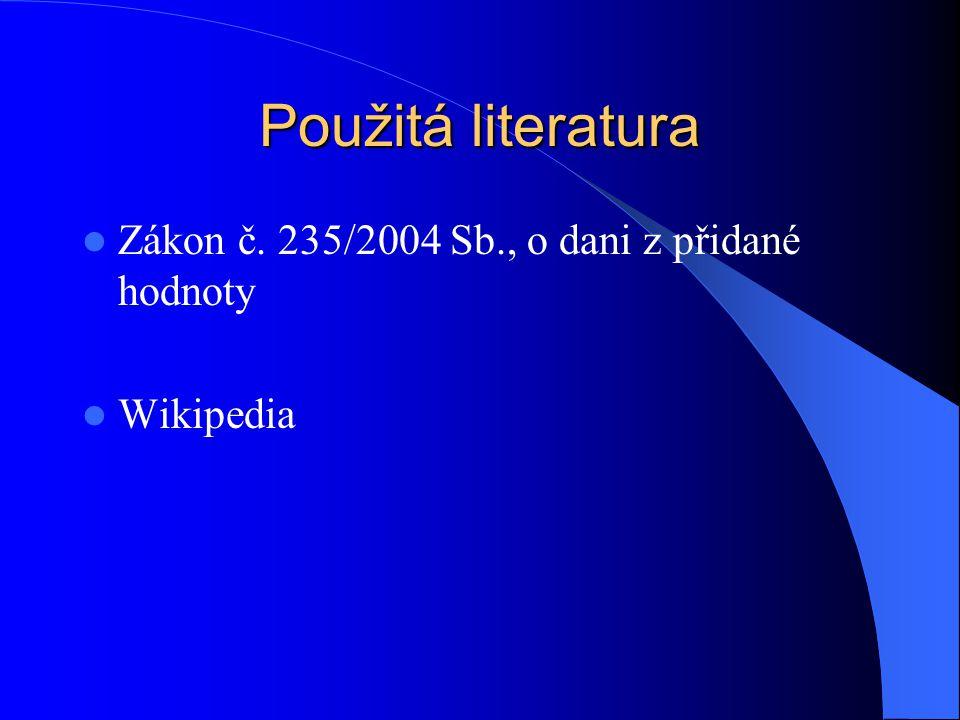 Použitá literatura Zákon č. 235/2004 Sb., o dani z přidané hodnoty Wikipedia