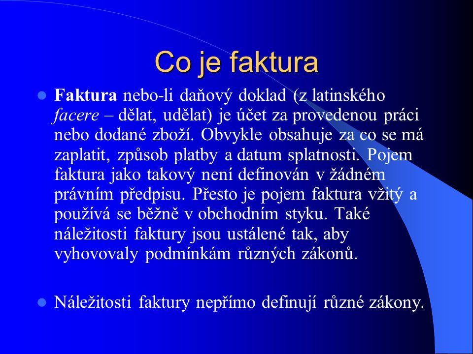 Co je faktura Faktura nebo-li daňový doklad (z latinského facere – dělat, udělat) je účet za provedenou práci nebo dodané zboží. Obvykle obsahuje za c