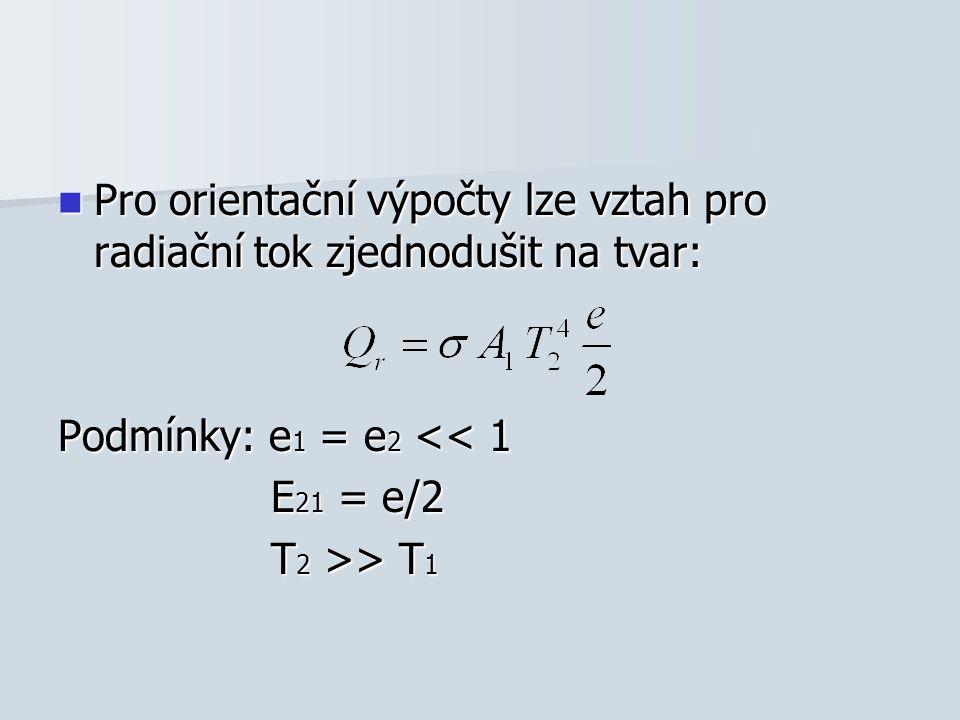 Pro orientační výpočty lze vztah pro radiační tok zjednodušit na tvar: Pro orientační výpočty lze vztah pro radiační tok zjednodušit na tvar: Podmínky