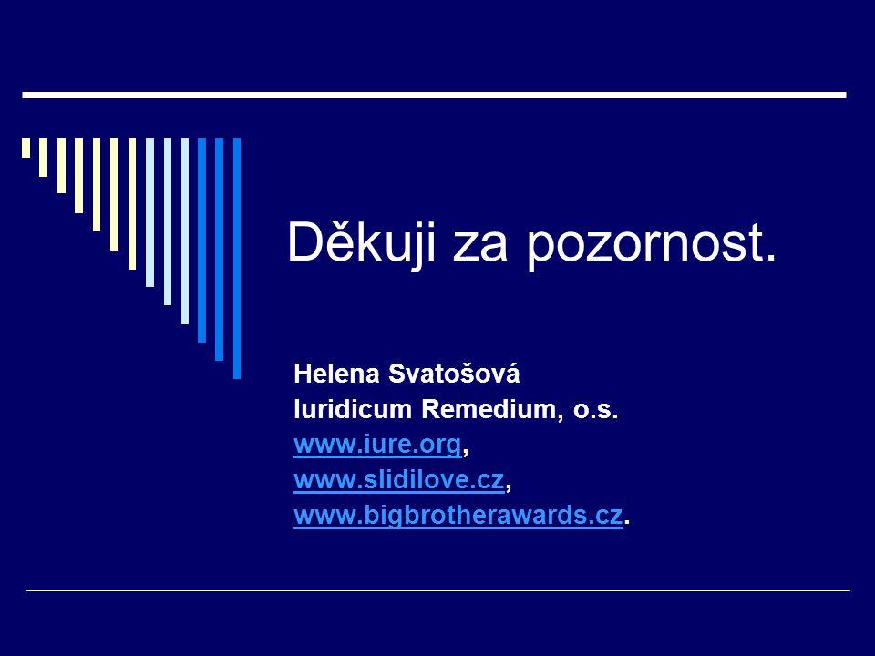 Děkuji za pozornost. Helena Svatošová Iuridicum Remedium, o.s. www.iure.orgwww.iure.org, www.slidilove.czwww.slidilove.cz, www.bigbrotherawards.czwww.