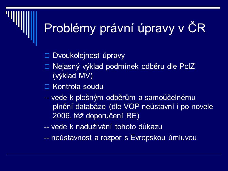 Problémy právní úpravy v ČR  Dvoukolejnost úpravy  Nejasný výklad podmínek odběru dle PolZ (výklad MV)  Kontrola soudu -- vede k plošným odběrům a