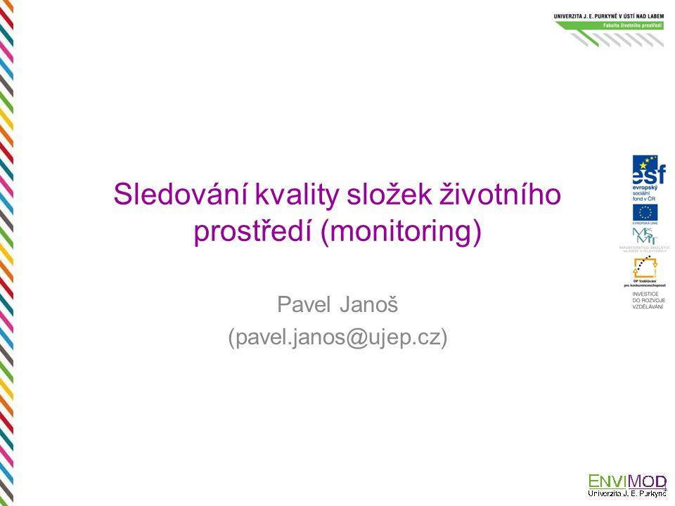 Sledování kvality složek životního prostředí (monitoring) Pavel Janoš (pavel.janos@ujep.cz) 1