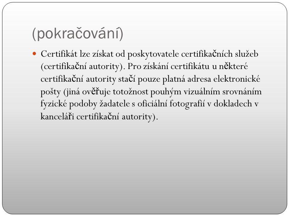 Certifikáty a certifikační autority Proto, aby se stal elektronický podpis d ů v ě ryhodný, musí podepisující osoba v n ě kterých p ř ípadech používat elektronický podpis založený na certifikátu.