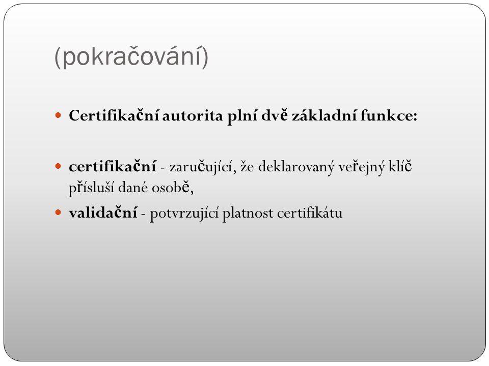 (pokračování) Certifikát lze získat od poskytovatele certifika č ních služeb (certifika č ní autority). Pro získání certifikátu u n ě které certifika