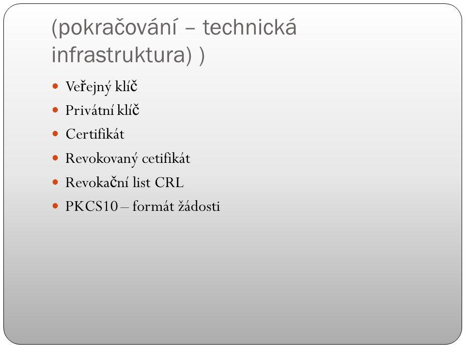 (pokračování) Certifika č ní autorita plní dv ě základní funkce: certifika č ní - zaru č ující, že deklarovaný ve ř ejný klí č p ř ísluší dané osob ě, valida č ní - potvrzující platnost certifikátu