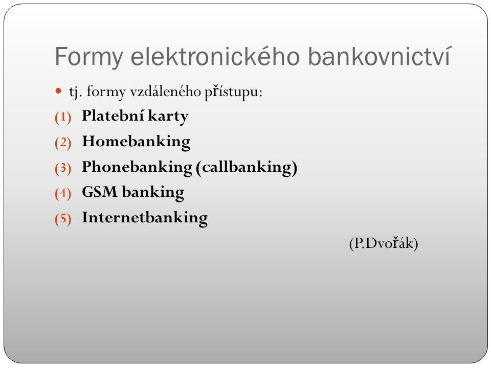Definice Elektronické bankovnictví = poskytování standardizovaných bankovních produkt ů a služeb klientele prost ř ednictvím elektronických cest (S.Polou č ek) Basilejský výbor pro bankovní dohled definuje pojem elektronické bankovnictví jako poskytování bankovních produkt ů a služeb malých hodnot klientele prost ř ednictvím elektronických cest.