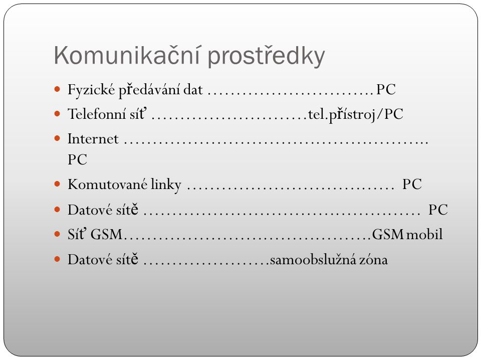 Formy elektronického bankovnictví tj. formy vzdáleného p ř ístupu: (1) Platební karty (2) Homebanking (3) Phonebanking (callbanking) (4) GSM banking (