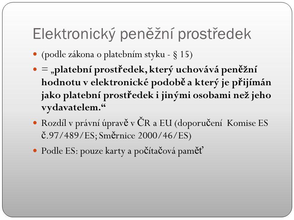Platební produkty (podle zákona o platebním styku) Dv ě varianty: (a) prost ř edek vzdáleného p ř ístupu k pen ě žní hodnot ě, (b) elektronický pen ě