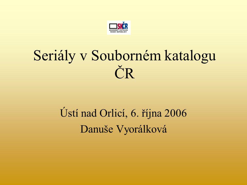 Seriály v Souborném katalogu ČR Ústí nad Orlicí, 6. října 2006 Danuše Vyorálková