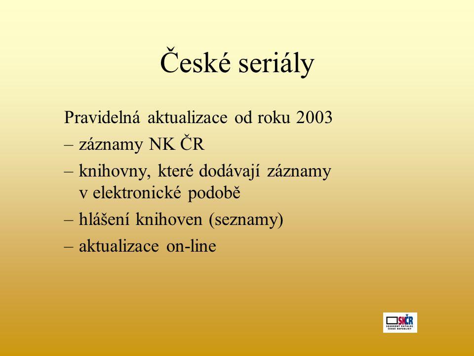 České seriály Pravidelná aktualizace od roku 2003 –záznamy NK ČR –knihovny, které dodávají záznamy v elektronické podobě –hlášení knihoven (seznamy) –aktualizace on-line