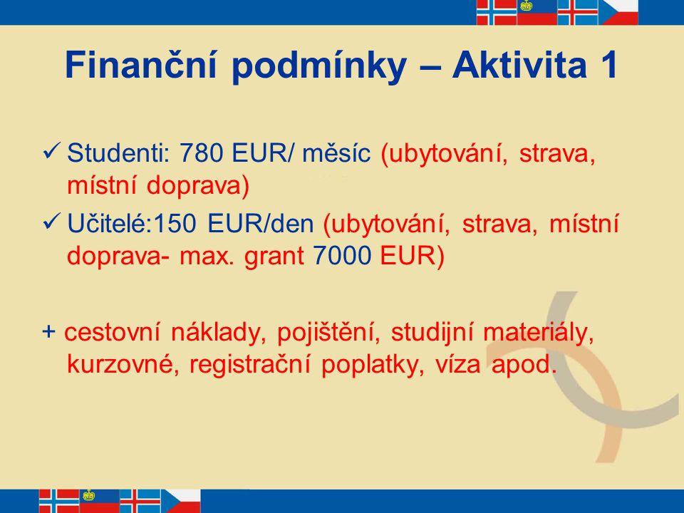 Finanční podmínky – Aktivita 1 Studenti: 780 EUR/ měsíc (ubytování, strava, místní doprava) Učitelé:150 EUR/den (ubytování, strava, místní doprava- ma
