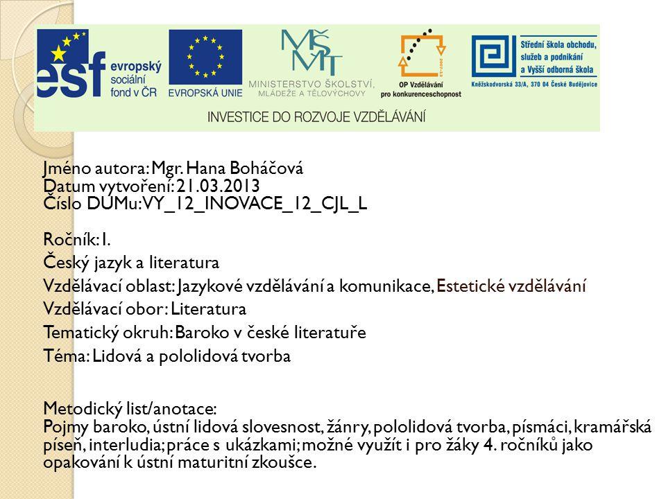 Jméno autora: Mgr. Hana Boháčová Datum vytvoření: 21.03.2013 Číslo DUMu: VY_12_INOVACE_12_CJL_L Ročník: I. Český jazyk a literatura Vzdělávací oblast: