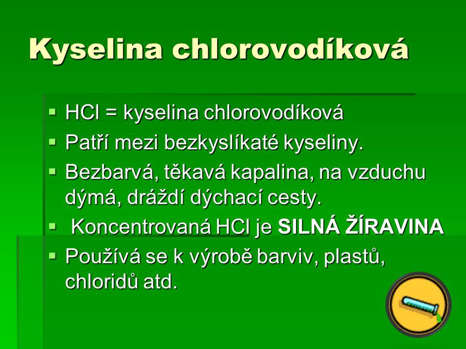 Kyselina chlorovodíková  HCl = kyselina chlorovodíková  Patří mezi bezkyslíkaté kyseliny.