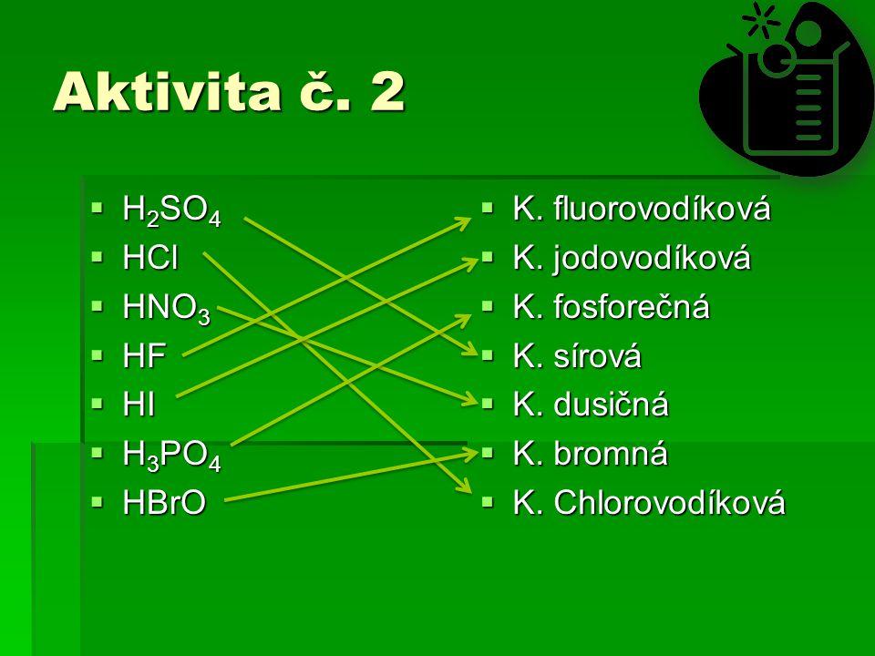 Aktivita č. 2  H 2 SO 4  HCl  HNO 3  HF  HI  H 3 PO 4  HBrO  K.