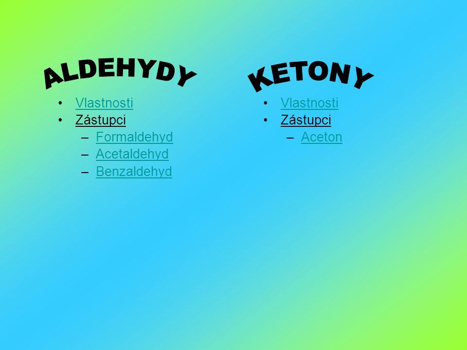 Vlastnosti Zástupci –FormaldehydFormaldehyd –AcetaldehydAcetaldehyd –BenzaldehydBenzaldehyd Vlastnosti Zástupci –AcetonAceton