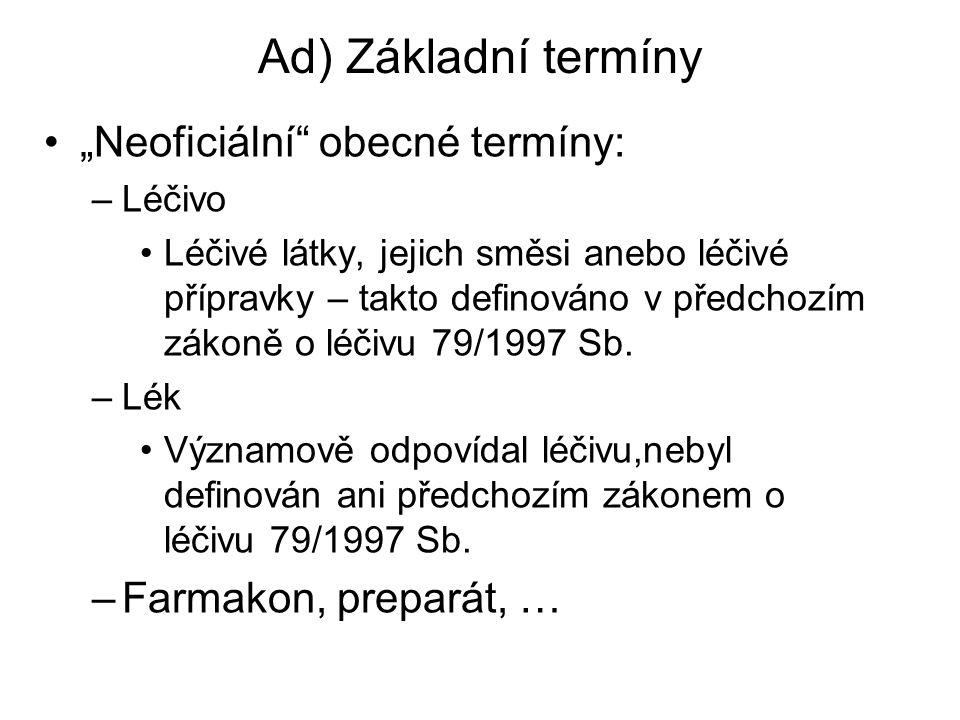 """Ad) Základní termíny """"Neoficiální"""" obecné termíny: –Léčivo Léčivé látky, jejich směsi anebo léčivé přípravky – takto definováno v předchozím zákoně o"""