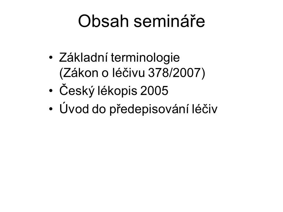 Obsah semináře Základní terminologie (Zákon o léčivu 378/2007) Český lékopis 2005 Úvod do předepisování léčiv