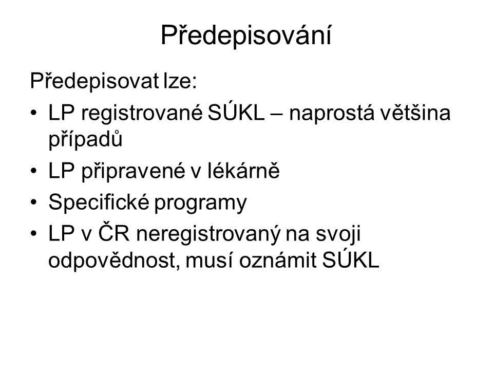 Předepisování Předepisovat lze: LP registrované SÚKL – naprostá většina případů LP připravené v lékárně Specifické programy LP v ČR neregistrovaný na