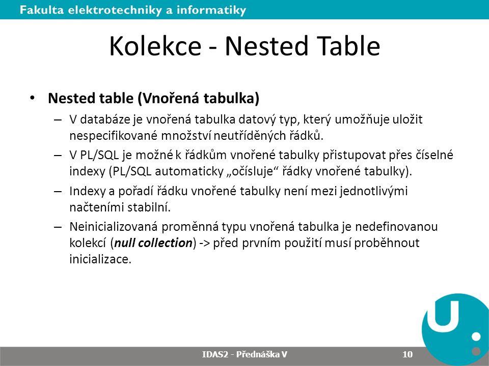 Kolekce - Nested Table Nested table (Vnořená tabulka) – V databáze je vnořená tabulka datový typ, který umožňuje uložit nespecifikované množství neutř