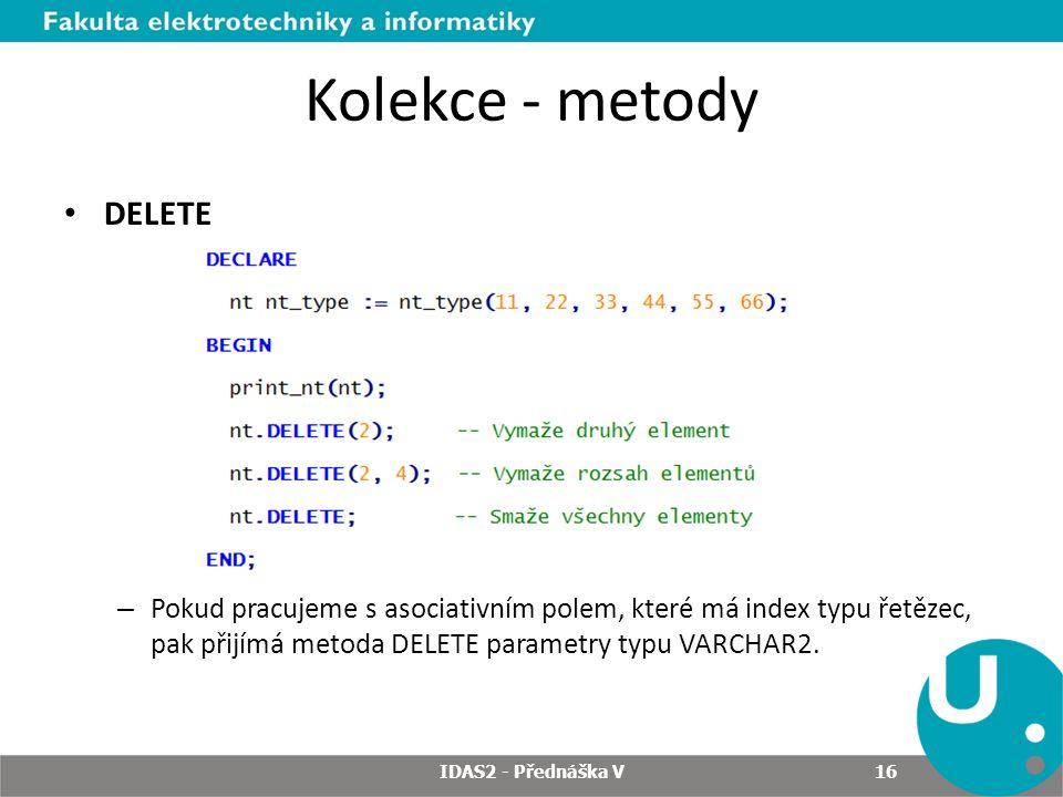 Kolekce - metody DELETE – Pokud pracujeme s asociativním polem, které má index typu řetězec, pak přijímá metoda DELETE parametry typu VARCHAR2. IDAS2