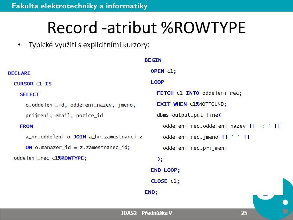 Record -atribut %ROWTYPE Typické využití s explicitními kurzory: IDAS2 - Přednáška V 25