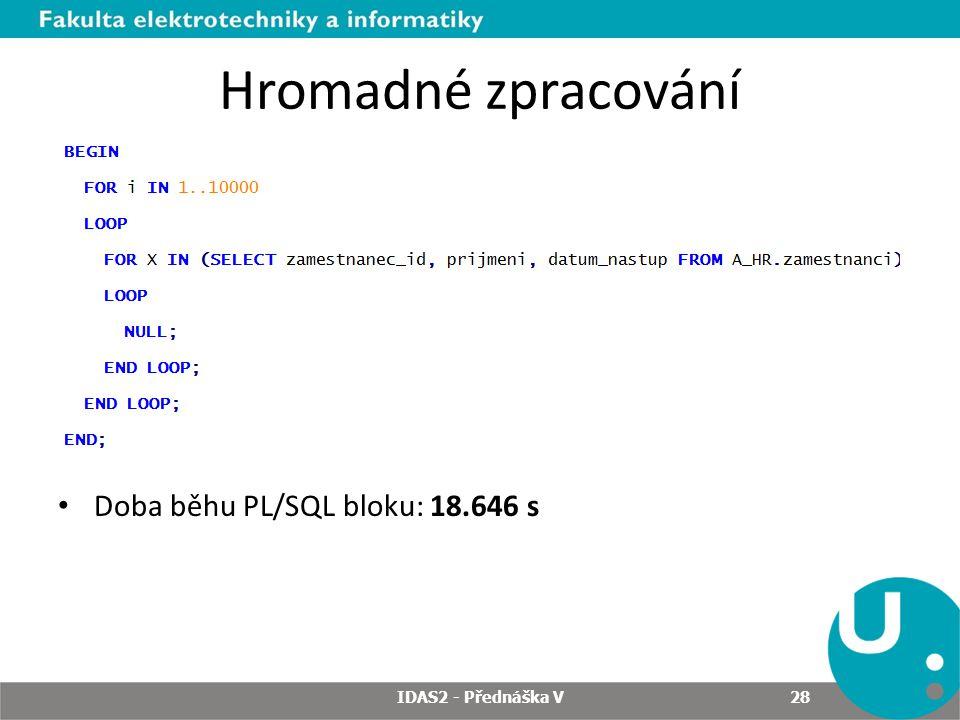 Hromadné zpracování Doba běhu PL/SQL bloku: 18.646 s IDAS2 - Přednáška V 28
