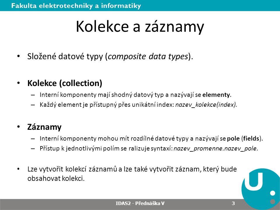 Kolekce a záznamy Složené datové typy (composite data types). Kolekce (collection) – Interní komponenty mají shodný datový typ a nazývají se elementy.