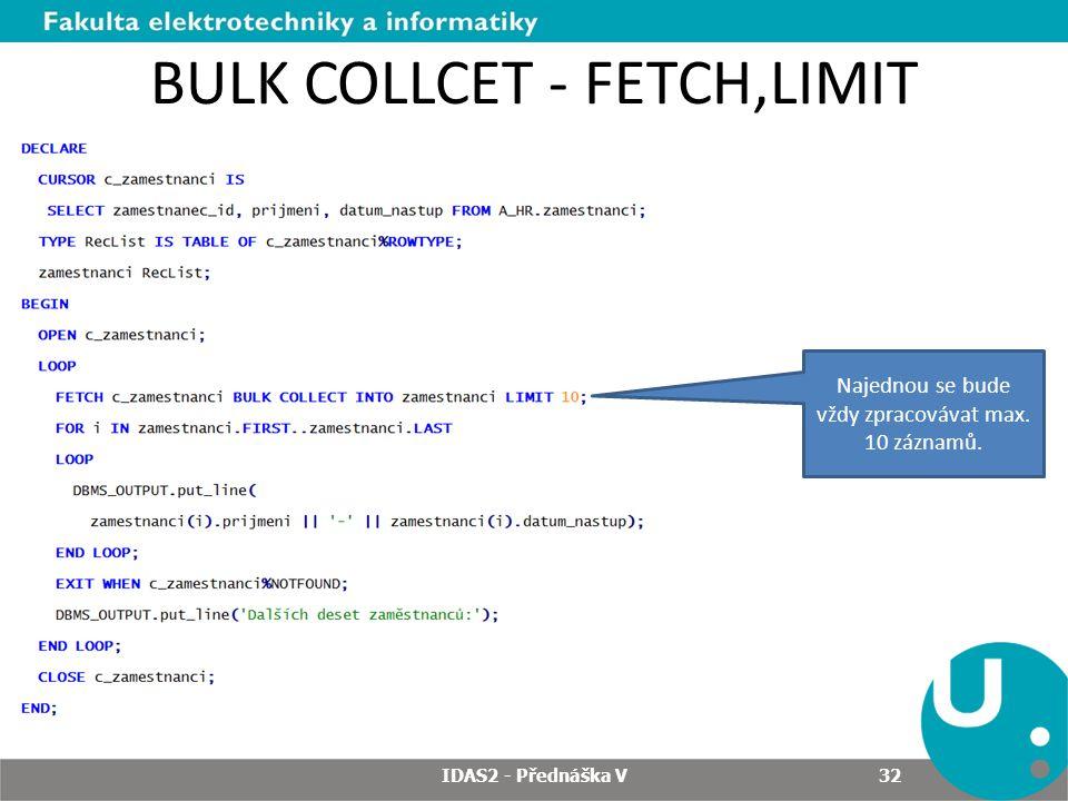 BULK COLLCET - FETCH,LIMIT IDAS2 - Přednáška V 32 Najednou se bude vždy zpracovávat max. 10 záznamů.