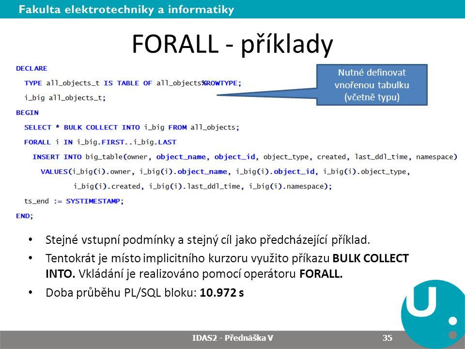 FORALL - příklady Stejné vstupní podmínky a stejný cíl jako předcházející příklad. Tentokrát je místo implicitního kurzoru využito příkazu BULK COLLEC