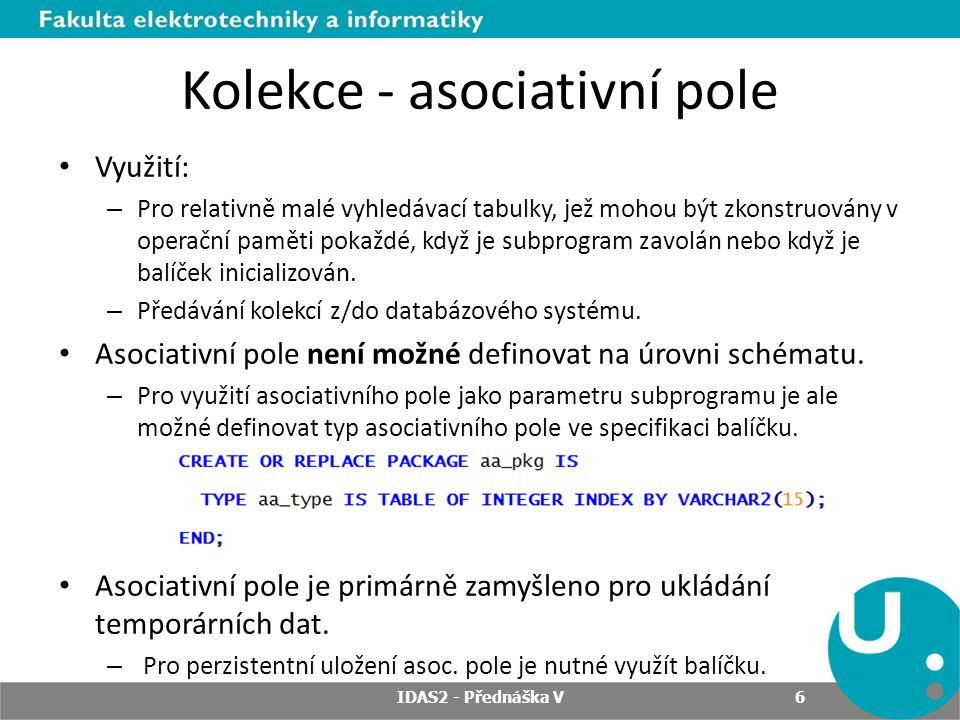 Kolekce - asociativní pole Využití: – Pro relativně malé vyhledávací tabulky, jež mohou být zkonstruovány v operační paměti pokaždé, když je subprogra