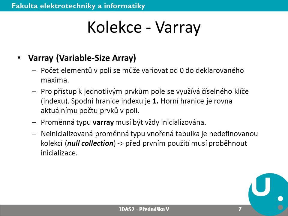Kolekce - Varray Varray (Variable-Size Array) – Počet elementů v poli se může variovat od 0 do deklarovaného maxima. – Pro přístup k jednotlivým prvků
