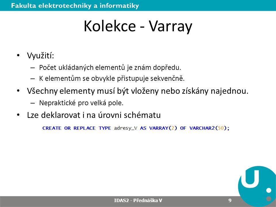 Kolekce - Varray Využití: – Počet ukládaných elementů je znám dopředu. – K elementům se obvykle přistupuje sekvenčně. Všechny elementy musí být vložen
