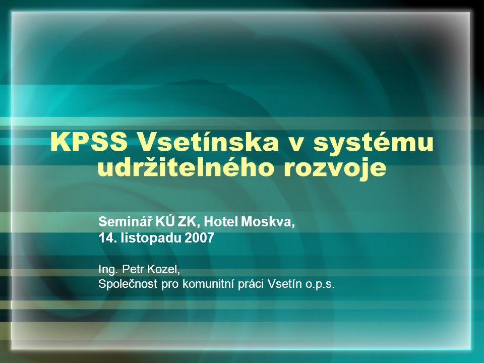 KPSS Vsetínska v systému udržitelného rozvoje Seminář KÚ ZK, Hotel Moskva, 14.