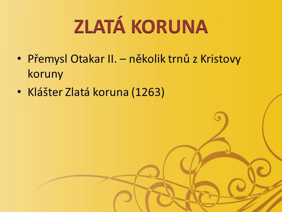 Přemysl Otakar II. – několik trnů z Kristovy koruny Klášter Zlatá koruna (1263)