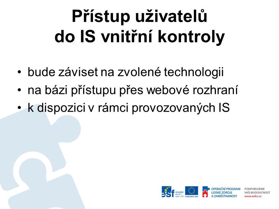 Přístup uživatelů do IS vnitřní kontroly bude záviset na zvolené technologii na bázi přístupu přes webové rozhraní k dispozici v rámci provozovaných I