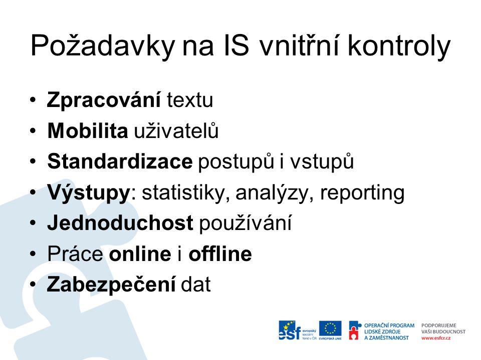 Požadavky na IS vnitřní kontroly Zpracování textu Mobilita uživatelů Standardizace postupů i vstupů Výstupy: statistiky, analýzy, reporting Jednoducho